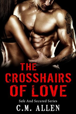 Crosshairs Of Love (Safe And Secured Book 1) C.M. Allen