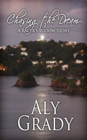 Chasing the Dream/A Racers Widow Story  by  Aly Grady