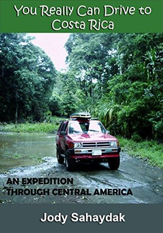 You Really Can Drive to Costa Rica Jody Sahaydak