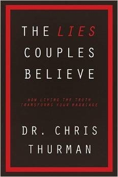 The Lies Couples Believe: How Living the Truth Transforms Your Marriage  by  Chris Thurman