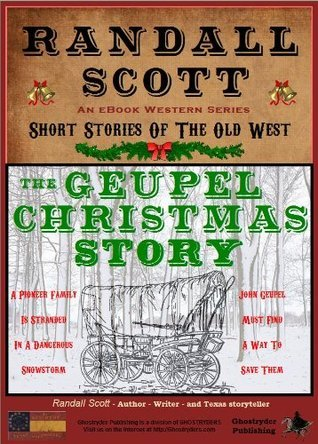 The Geupel Christmas Story (Short Stories Of The Old West -  by  Randall Scott Book 1) by Randall Scott