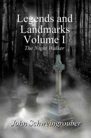 Legends and Landmarks, Volume I: The Night Walker  by  John Schweingrouber