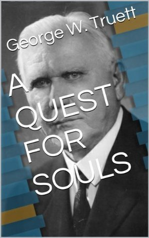 A QUEST FOR SOULS  by  George W. Truett