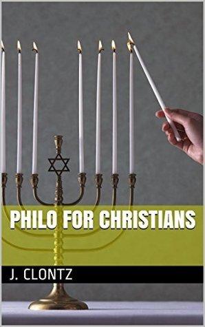 Philo for Christians  by  J. Clontz