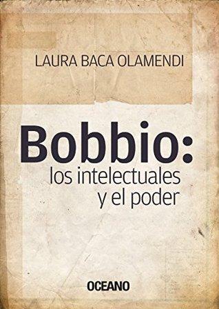 Bobbio: los intelectuales y el poder  by  Laura Baca