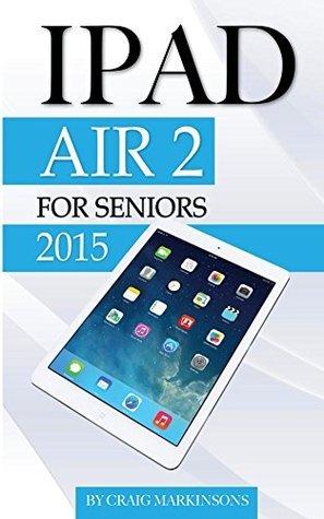 IPad Air 2: For Seniors 2015 Craig Markinsons