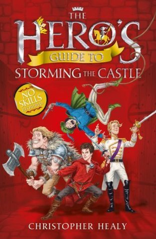 The Hero's Guide to Storming the Castle Christopher Healy
