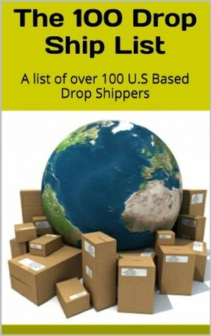 The 100 Drop Ship List: A list of over 100 U.S Based Drop Shippers  by  M Hinton