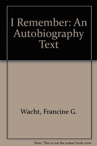 I Remember: An Autobiography Text  by  Francine G. Wacht