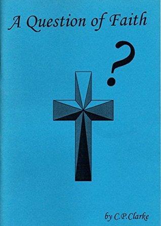 A Question of Faith C. P. Clarke