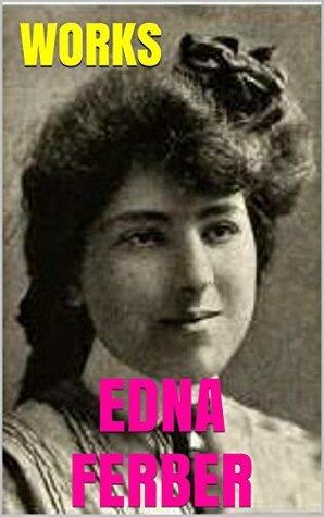 Works Edna Ferber by Edna Ferber