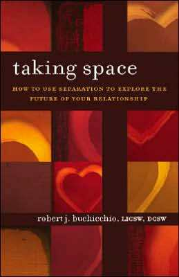 Taking Space: How to Use Separation to Explore the Future of Your Relationship Robert J. Buchicchio