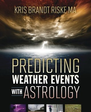 Predicting Weather Events with Astrology  by  Kris Brandt Riske MA