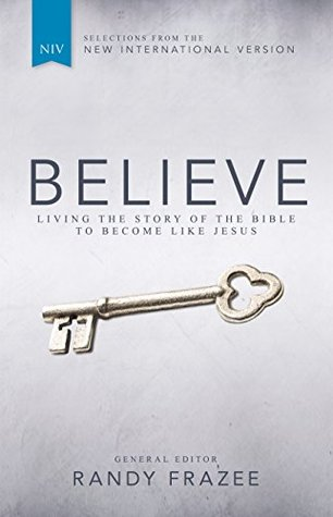 Believe, NIV: Living the Story of the Bible to Become Like Jesus  by  Randy Frazee