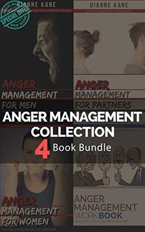 Anger Management Complete Workbook - Bundle of 4 books (anger management for men, anger management for women, anger management for partners, and anger management workbook)  by  Dianne Kane