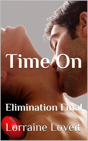 Time On: Elimination Final (Playing the Game, #5) Lorraine Loveit