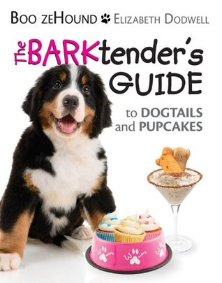 The BARKtenders Guide to Dogtails and Pupcakes: Dog Treats with Essential and Natural Ingredients Elizabeth Dodwell