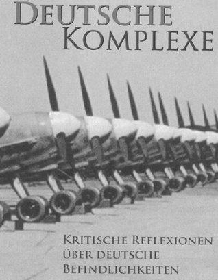 Deutsche Komplexe (Kritische Reflexionen über deutsche Befindlichkeiten 1) Klaus Fuchs