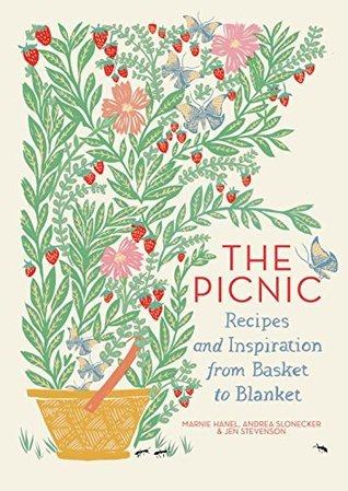 The Picnic: Recipes and Inspiration from Basket to Blanket Marnie Hanel