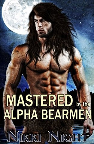 Mastered the Alpha Bearmen: Three Alpha Brothers. One Curvy Woman. MMFM by Nikki Night