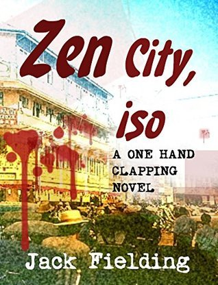 Zen City, Iso: A One Hand Clapping Novel  by  Jack Fielding