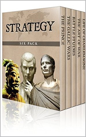 Strategy Six Pack - The Art of War, The Gallic Wars, Life of Charlemagne, The Prince, On War and Battle Studies Sun Tzu