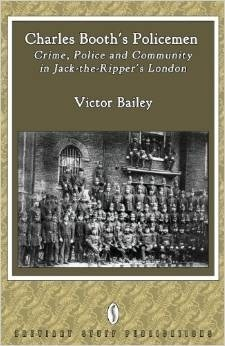 Charles Booths Policemen: Crime, Police and Community in Jack-The-Rippers London Victor Bailey