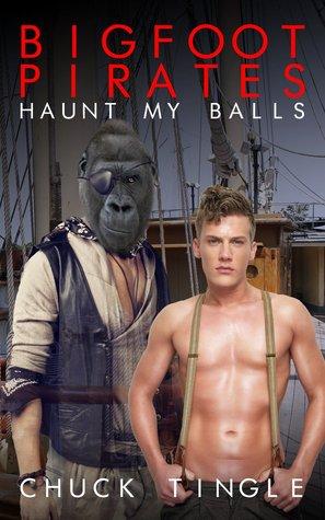 Bigfoot Pirates Haunt My Balls Chuck Tingle