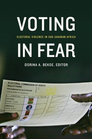 Voting in Fear: Electoral Violence in Sub-Saharan Africa Dorina Bekoe