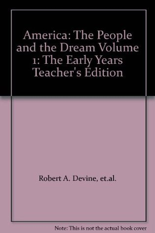 America: The People and the Dream Volume 1: The Early Years Teachers Edition  by  Robert A. Devine