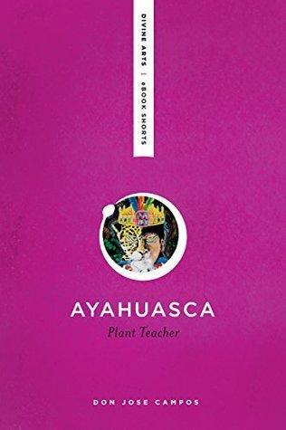 Ayahuasca: Plant Teacher  by  Don Jose Campos