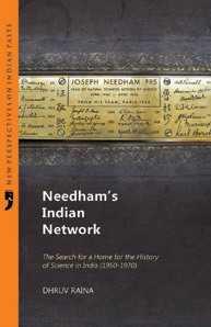 Needhams Indian Network: The Search for a Home for the History of Science in India  by  Dhruv Raina