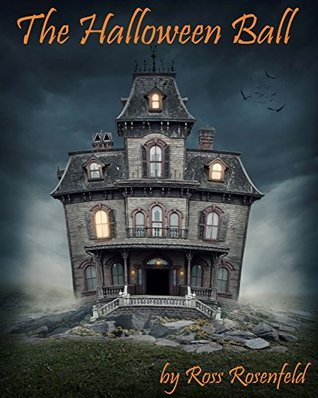 The Halloween Ball: A Fun Halloween Story for Kids and Adults Ross Rosenfeld