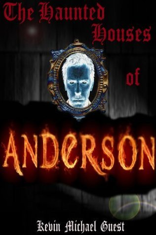 The Haunted Houses of Anderson Kevin Michael Guest