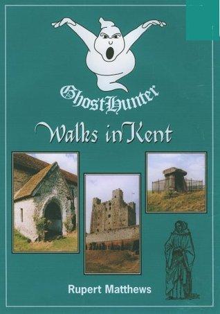 Ghost Hunter Walks in Kent  by  Rupert Matthews