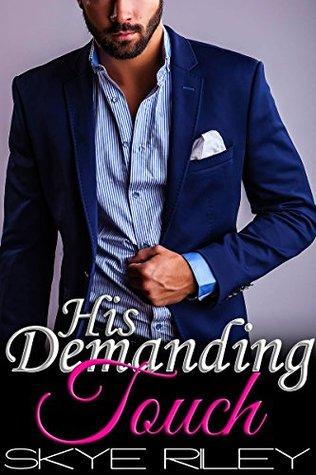 His Demanding Touch (My British Billionaire Book 1) Skye Riley