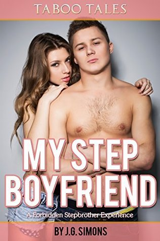 My Step-Boyfriend (Taboo First Time Sex) (B/S): A Forbidden Story About Unconventional First Love (Taboo Tales J.G. Simons Book 5) by J.G. Simons