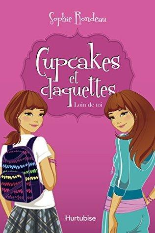 Loin de toi (Cupcakes et claquettes #1)  by  Sophie Rondeau