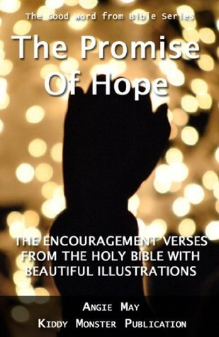 The Promise of Hope - The Encouragement Verses From The Holy Bible With beautiful Illustrations Angie May