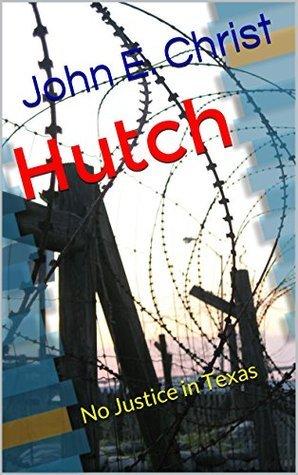 Hutch: No Justice in Texas John E. Christ