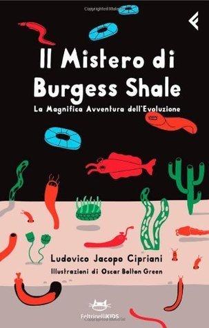 Il mistero di Burgess Shale. La magnifica avventura dellevoluzione  by  Ludovico J. Cipriani