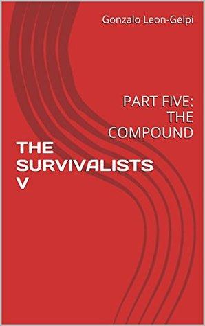THE SURVIVALISTS V: PART FIVE: THE COMPOUND Gonzalo Leon-Gelpi