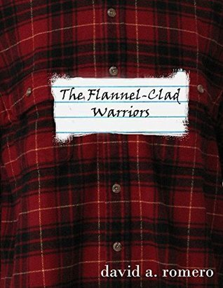 The Flannel-Clad Warriors  by  David Romero