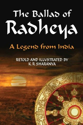 The Ballad of Radheya: A Legend from India K.R. Sharanya