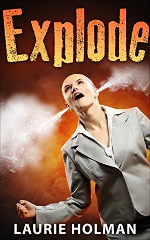 Explode  by  Laurie Holman