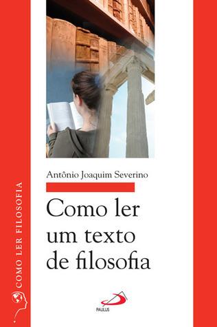 Como ler um texto de filosofia Antônio Joaquim Severino