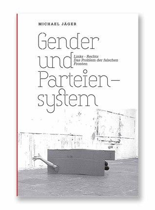 GENDER UND PARTEIENSYSTEM. Links-Rechts, das Problem der falschen Fronten  by  Michael Jäger