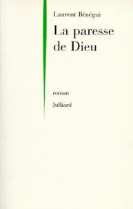 La paresse de Dieu  by  Laurent Bénégui
