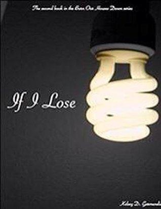 If I Lose  by  Kelsey D. Garmendia