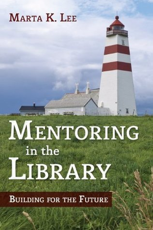 Mentoring in the Library: Building for the Future Marta K. Lee